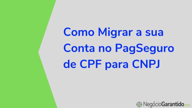 Como Migrar a sua Conta no PagSeguro de CPF para CNPJ