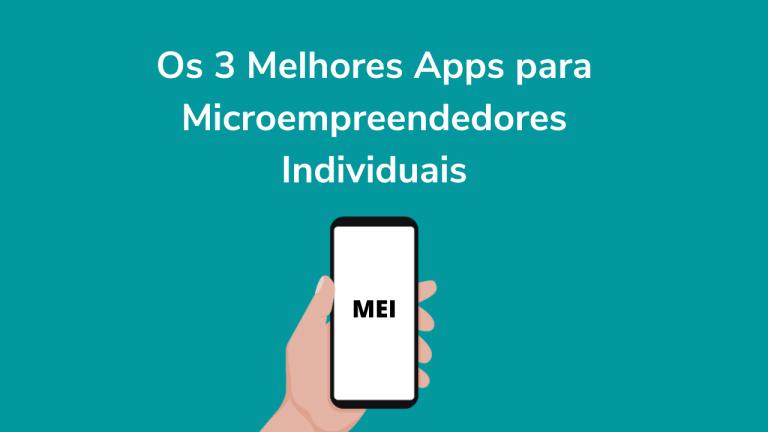 Os 3 Melhores Aplicativos para Microoempreendedores Individuais